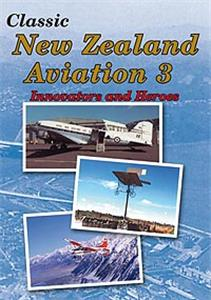 Classic New Zealand Aviation Volume 3 - Innovators and Heroes DVD