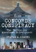 Concorde Conspiracy - The Battle for American Skies 1962-77