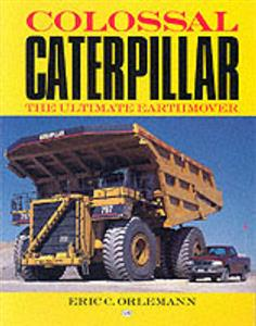 Colossal Caterpillar The Ultimate Earthmover