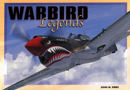Warbird Legends - A Photographic History Of The Great Piston Combat Aircraft Of WWII