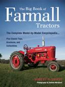 Big Book Of Farmall Tractors The Complete Model By Model Encyclopedia Plus Classic Toys Brochures And Collectibles