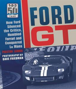 Ford GT40 - How Ford Silenced the Critics, Humbled Ferrari and Conquered Le Mans