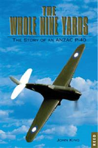 Whole Nine Yards The Story of an ANZAC P40