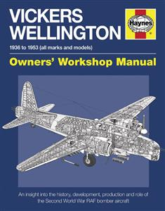 Vickers Wellington 1936-1953 Owners Workshop Manual - An Insight Into The History Development Production & Role Of the WW2 RAF Bomber