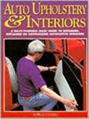 Auto Upholstery & Interiors - A Do-it-Yourself Basic Guide To Repairing Replacing Or Customizing Automotive Interiors
