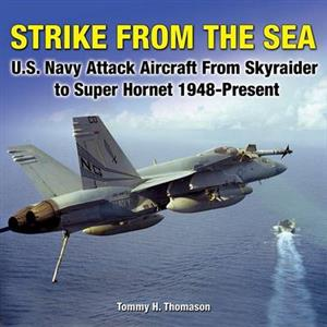 Strike From The Sea - US Navy Attack Aircraft From Skyraider To Super Hornet 1948-Present