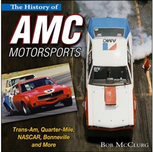 History of AMC Motorsports: Trans-Am, Drag, NASCAR, Land Speed and Off-Road Racing