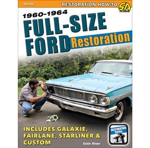 Full-Size Ford Restoration 1960-1964 - Includes Galaxie, Fairlane, Starliner And Custom