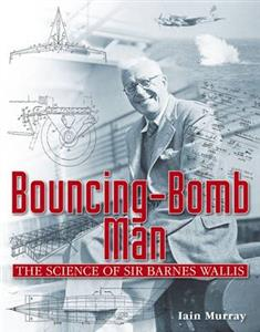 Bouncing Bomb Man The Science Of Sir Barnes Wallis