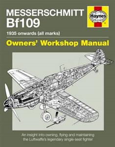 Messerschmitt Bf109 Owners Workshop Manual An Insight Into Owning Flying And Maintaining The Luftwaffes Legendary Single Seat Fighter