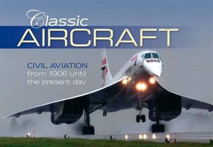 Classic Aircraft Civil Aviation From 1906 Until The Present Day