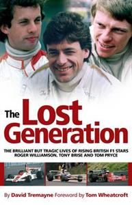 Lost Generation The Brilliant But Tragic Lives Of Roger Williamson Tony Brise & Tom Pryce