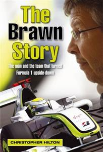 Brawn Story The Man And The Team That Turned Formula 1 Upside Down