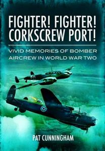 Fighter! Fighter! Corkscrew Port - Vivid Memories of Bomber Aircrew in World War Two