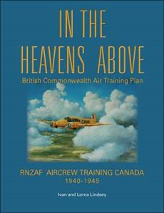 In the Heavens Above - British Commonwealth Air Training Plan, RNZAF Aircrew Training Canada, 1940-1945