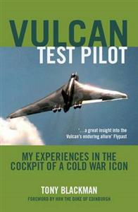 Vulcan Test Pilot My Experiences in the Cockpit of a Cold War Icon