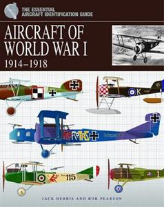 Aircraft of World War I 1914-18 Essential Aircraft Identification Guide