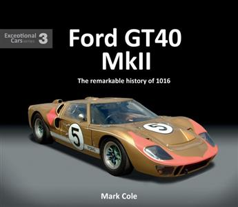Ford GT40 Mark II: The Remarkable History of 1016 Exceptional Cars Series #3