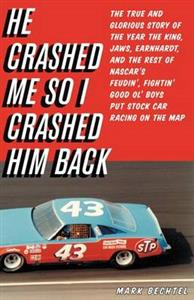 He Crashed Me So I Crashed Him Back The True Story Of The Year The King Jaws Earnhardt And The Rest Of NASCARs Feudin Fightin Good Ol Boys Put Stock C