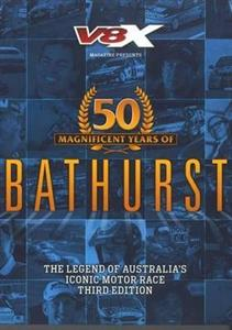 50 Magnificent Years of Bathurst - The Legends Of Australia's Iconic Motor Race 3rd Ed