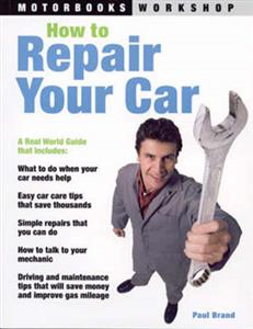 How To Repair Your Car - A Real World Guide To Auto Ownership