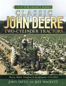 Classic John Deere Two Cylinder Tractors History Models Variations And Specifications 1918-1960