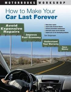 How To Make Your Car Last Forever - Avoid Expensive Repairs, Improve Fuel Economy, Understand Your Warranty, Save Money