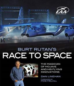 Burt Rutans Race To Space - The Magician Of Mojave And His Flying Innovations