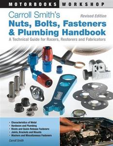 Carroll Smiths Nuts Bolts Fasteners And Plumbing Handbook - A Technical Guide For Racers Restorers And Fabricators
