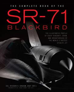 Complete Book Of The SR-71 Blackbird - The Illustrated Profile Of Every Aircraft, Crew, And Breakthrough Of The Worlds Fastest Stealth Jet