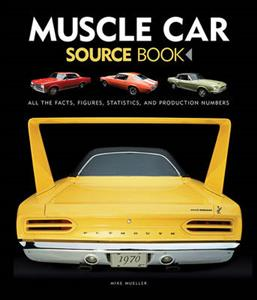 Muscle Car Source Book - All the Facts, Figures, Statistics, and Production Numbers