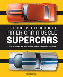 Complete Book Of American Muscle Supercars - Yenko, Shelby, Baldwin Motion, Grand Spaulding, and More