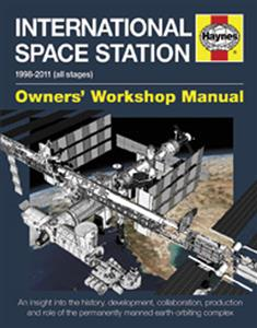 International Space Station Owners Workshop Manual - An Insight Into the History Development Collaboration Production & Role of the Permanently Manned