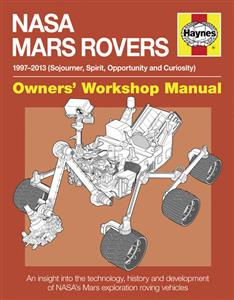 NASA Mars Rover Manual 1997-2013 (Sojourner, Spirit, Opportunity and Curiosity) - An Insight Into The Technology, History & Development