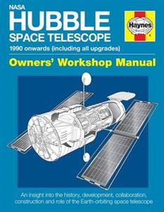 NASA Hubble Space Telescope 1990 Onwards Owner's Workshop Manual - An Insight Into History Development Collaboration Construction & Role Of The Earth