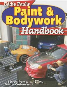 Eddie Pauls Paint and Bodywork Handbook Secrets From a Master Customizer