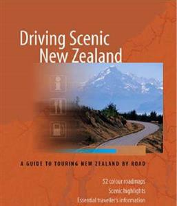 Driving Scenic NZ A Guide to Touring NZ by Road