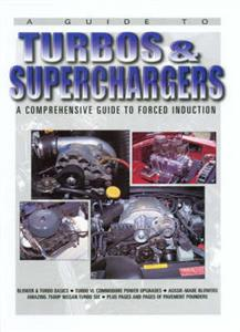 Guide To Turbos And Superchargers A Comprehensive Guide To Forced Induction OUT OF PRINT