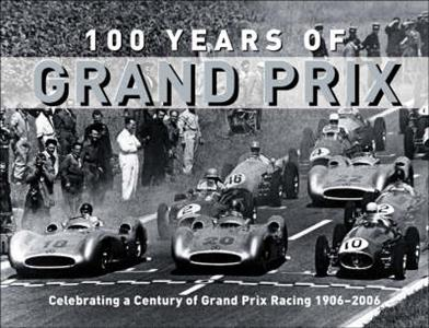 100 Years Of Grand Prix Celebrating A Century Of Grand Prix Racing