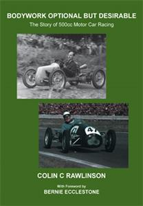Bodywork Optional But Desirable - The Story Of 500cc Motor Car Racing