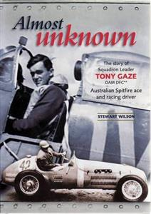 Almost Unknown The Story Of Squadron Leader Tony Gaze Australian Spitfire Ace And Racing Driver