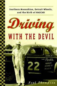 Driving with the Devil Southern Moonshine Detroit Wheels and the birth of NASCAR