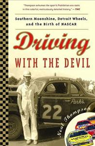Driving With The Devil - Southern Moonshine Detroit Wheels And The Birth Of Nascar
