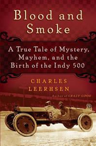 Blood and Smoke - A True Tale of Mystery Mayhem And The Birth Of The Indy 500 OUT OF PRINT