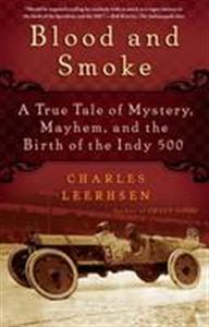 Blood and Smoke - A True Tale of Mystery Mayhem And The Birth Of The Indy 500