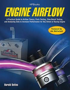 Engine Airflow - A Practical Guide To Airflow Theory Parts Testing Flow Bench Testing & Analyzing Data To Increase Performance For Any Street Or Racin