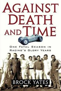 Against Death And Time One Fatal Season In Racings Glory Years