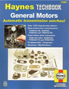General Motors Automatic Transmission Overhaul Manual - Covers Turbo Hydramatic 200-4R 350 400 & 700-R4 RWD and 125/125C 3T40 440-T4 4T60 FWD