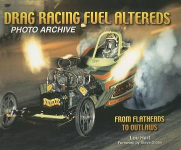 Drag Racing Fuel Altereds Photo Archive From Flatheads To Outlaws