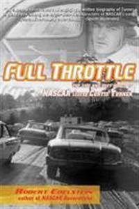 Full Throttle - The Life And Fast Times Of Nascar Legend Curtis Turner